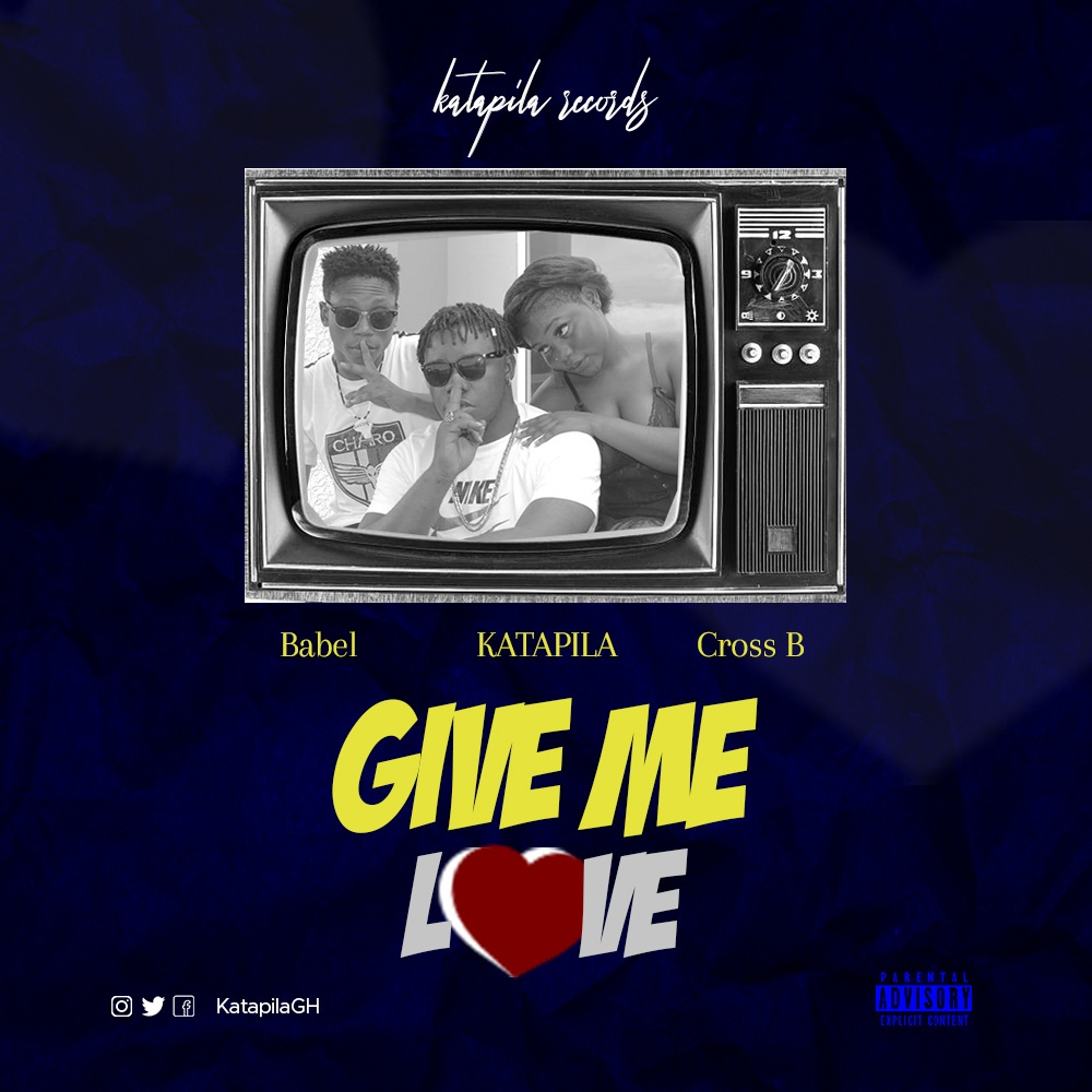 Photo of Katapila Feat. Babel x Cross B – Give Me Love (Prod. By Berna Beat)