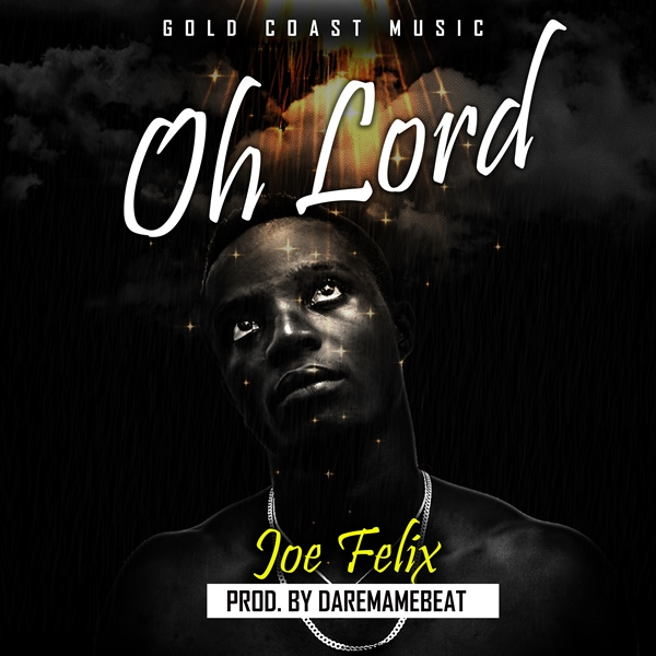 Photo of New Music: Joe Felix – Oh Lord (Prod. By Dare Mame Beat)