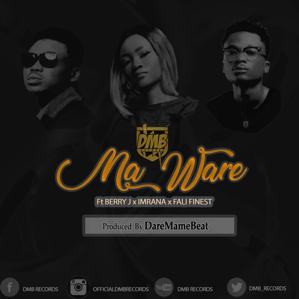 Photo of Berry J x Imrana x Fali Finest – Ma Ware (Prod. By Dare Mame Beat)