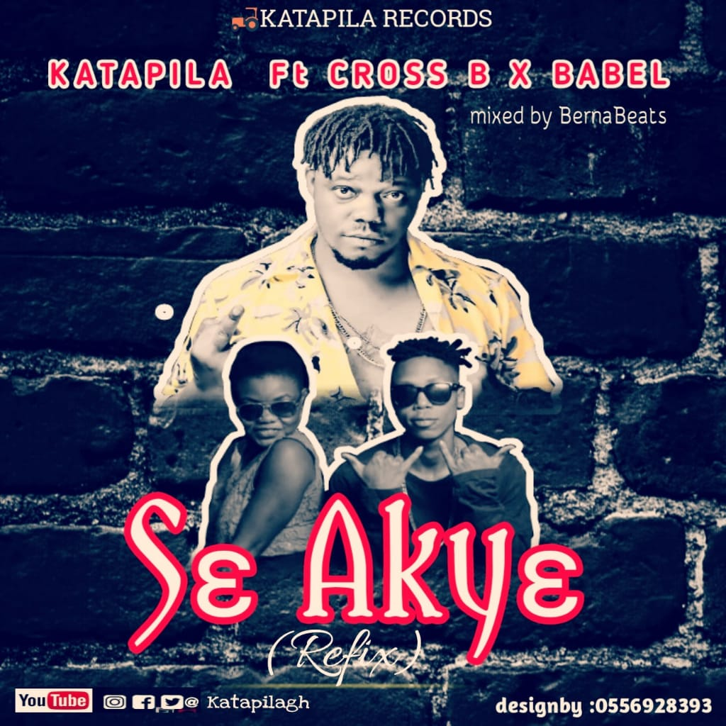 Photo of Katapila Feat. Cross B x Babel – Se Akye (Refix) (Mixed By Berna Beats)