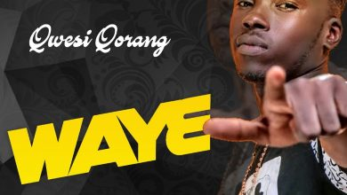 Photo of New Music: Qwesi Qorang – Waye (Prod. By Emrys Beatz)
