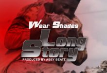 Photo of Wear Shades Releases New Song 'Long Story' – Listen And Watch Visuals