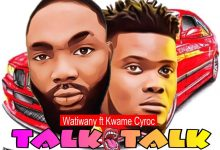 Photo of Watiwany Teams Up With Kwame Cyroc On New Song 'Talk Talk'